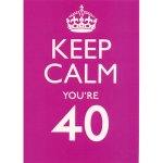 keep calm youre 40